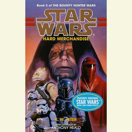 Hard Merchandise: Star Wars (The Bounty Hunter Wars) by K.W. Jeter
