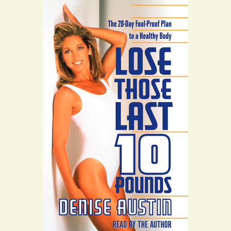 Lose Those Last Ten Pounds by Denise Austin