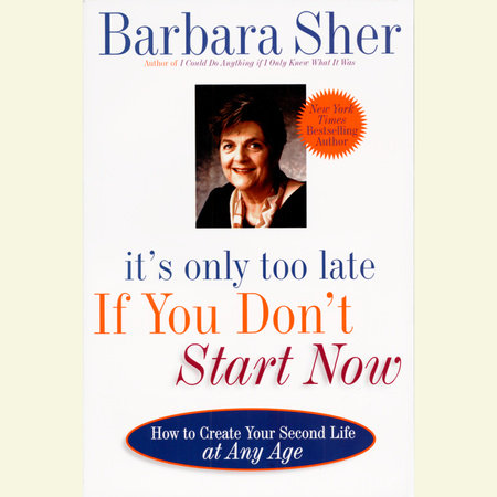 It's Only Too Late If You Don't Start Now by