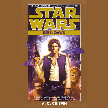 Rebel Dawn: Star Wars Legends (The Han Solo Trilogy) by A.C. Crispin