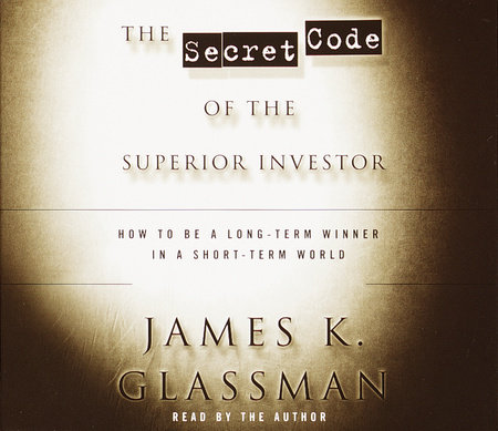 The Secret Code of the Superior Investor by James Glassman