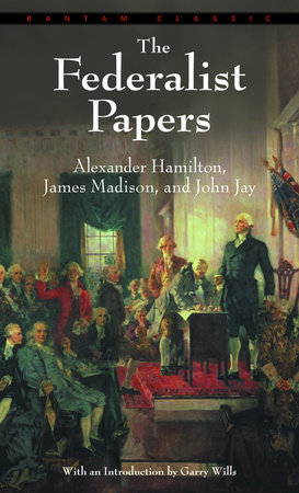 The Federalist Papers by James Madison, Alexander Hamilton and John Jay