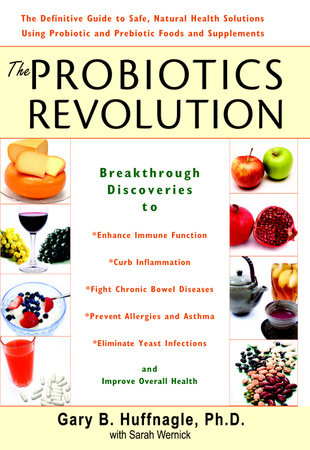 The Probiotics Revolution by Gary B. Huffnagle and Sarah Wernick