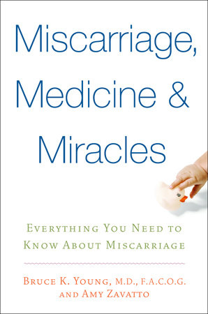 Miscarriage, Medicine & Miracles by Bruce Young, M.D. and Amy Zavatto
