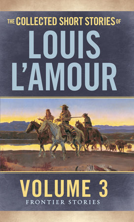 The Collected Short Stories of Louis L'Amour, Volume 3 by