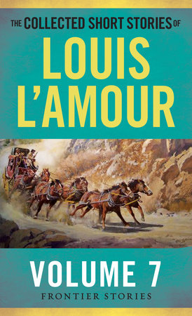 The Collected Short Stories of Louis L'Amour, Volume 7 by