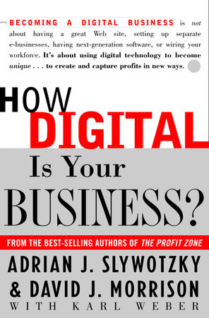How Digital is Your Business? by David Morrison, Adrian J. Slywotzky and Karl Weber