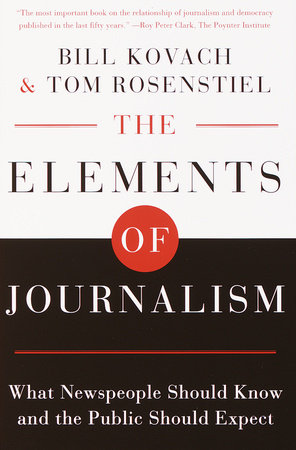 The Elements of Journalism by Bill Kovach and Tom Rosenstiel