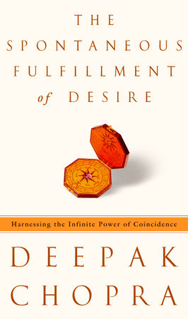 The Spontaneous Fulfillment of Desire by Deepak Chopra