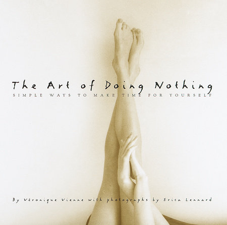 The Art of Doing Nothing by Erica Lennard and Veronique Vienne
