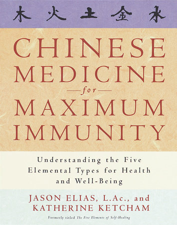 Chinese Medicine for Maximum Immunity by Katherine Ketcham and Jason Elias