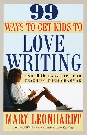 99 Ways to Get Kids to Love Writing by