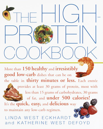 The High-Protein Cookbook by Linda West Eckhardt and Katherine West Defoyd