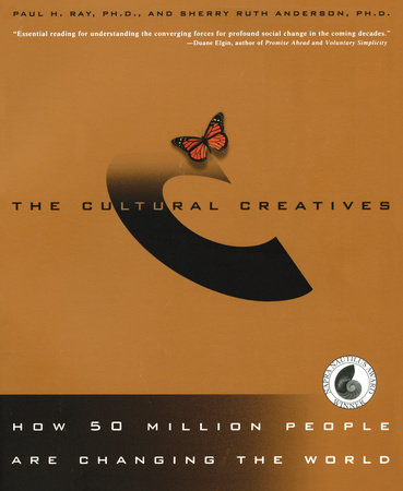 The Cultural Creatives by Sherry Ruth Anderson and Paul H. Ray, Ph.D.