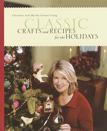 Classic Crafts and Recipes for the Holidays by Martha Stewart Living Magazine