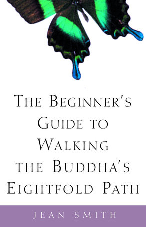 The Beginner's Guide to Walking the Buddha's Eightfold Path by Jean Smith