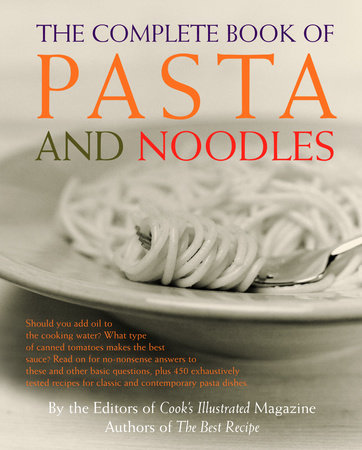 The Complete Book of Pasta and Noodles by Cook's Illustrated