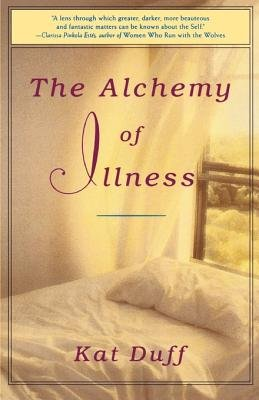 The Alchemy of Illness by Kat Duff