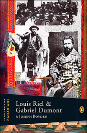 Extraordinary Canadians Louis Riel And Gabriel Dumont