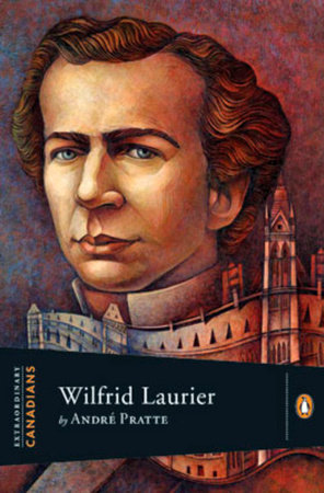 Extraordinary Canadians Wilfrid Laurier