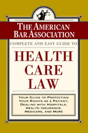 The ABA Complete and Easy Guide to Health Care Law by