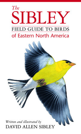 The Sibley Field Guide to Birds of Eastern North America by