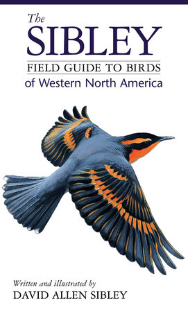 The Sibley Field Guide to Birds of Western North America by