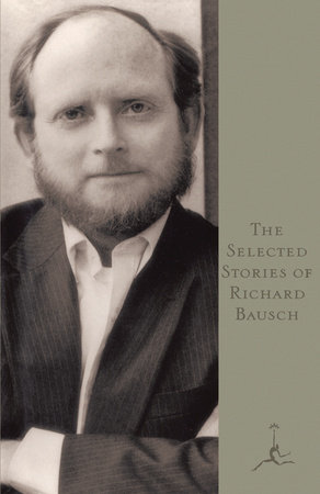 The Selected Stories of Richard Bausch by Richard Bausch