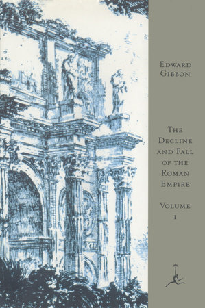 The Decline and Fall of the Roman Empire, Volume I by Edward Gibbon