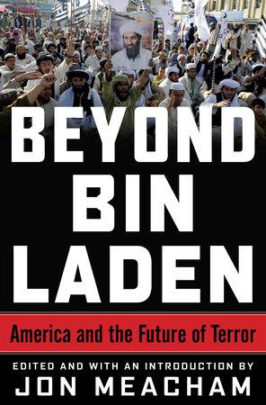 Beyond Bin Laden by James A. Baker III, Karen Hughes, Richard N. Haass and Bing West