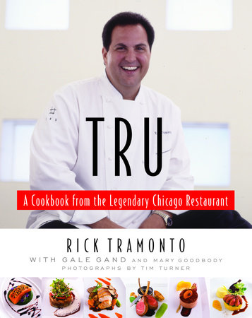 Tru by Gale Gand, Rick Tramonto and Mary Goodbody
