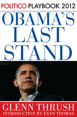 Obama's Last Stand: Playbook 2012 (POLITICO Inside Election 2012) by Politico and Glenn Thrush