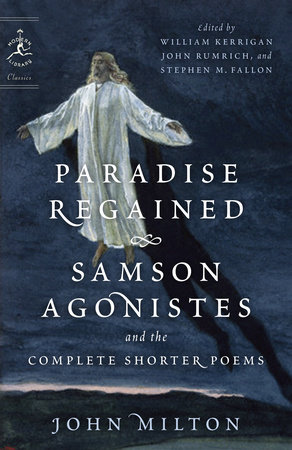 Paradise Regained, Samson Agonistes, and the Complete Shorter Poems by John Milton