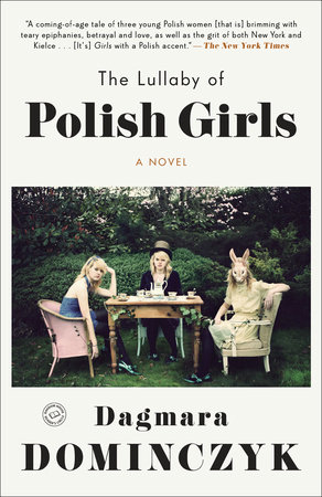The Lullaby of Polish Girls by Dagmara Dominczyk