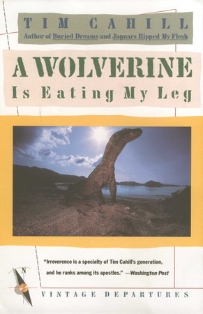 A Wolverine Is Eating My Leg by Tim Cahill