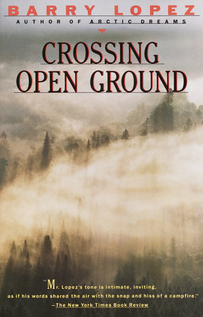 Crossing Open Ground by Barry Lopez