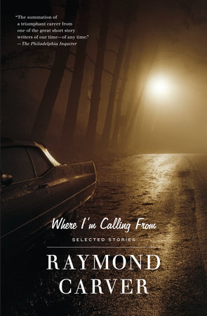 Where I'm Calling From by Raymond Carver