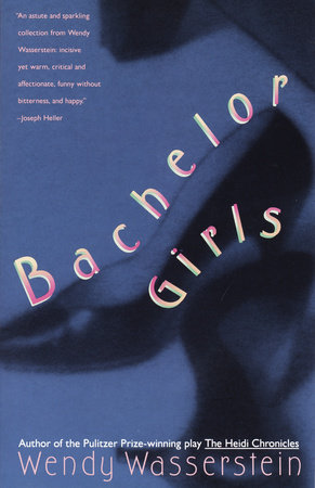 Bachelor Girls by Wendy Wasserstein
