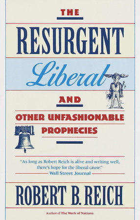 The Resurgent Liberal by Robert B. Reich