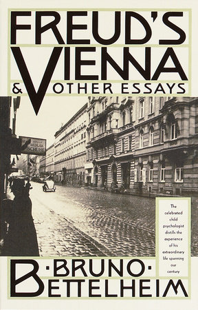 Freud's Vienna & Other Essays by Bruno Bettelheim
