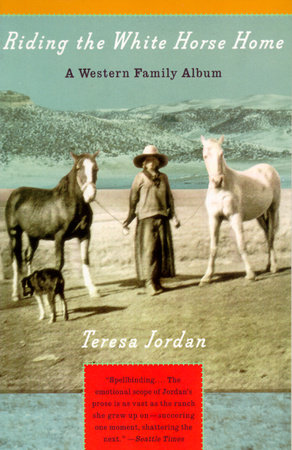 RIDING THE WHITE HORSE HOME by Teresa Jordan