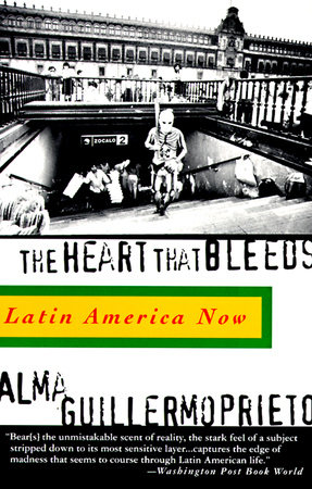 The Heart That Bleeds by Alma Guillermoprieto