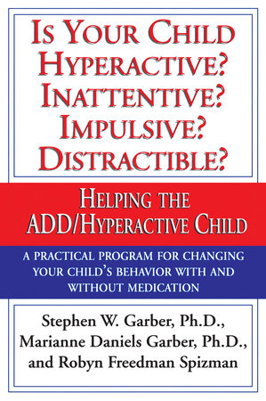 Is Your Child Hyperactive? Inattentive? Impulsive? Distractable? by Marianne Daniels Garber, Stephen W. Garber, Ph.D. and Robyn Freedman Spizman
