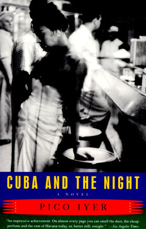 Cuba And The Night by Pico Iyer