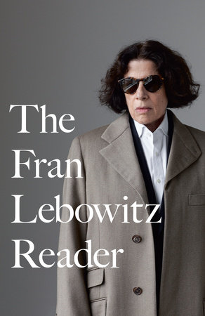 The Fran Lebowitz Reader by