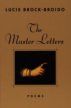 The Master Letters by Lucie Brock-Broido