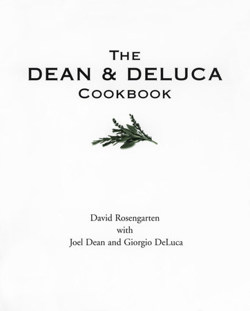 The Dean and DeLuca Cookbook by Joel Dean, David Rosengarten and Giorgio DeLuca