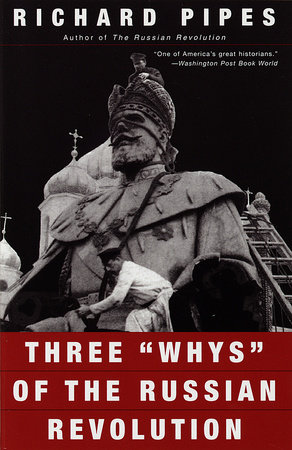 "Three ""Whys"" of the Russian Revolution by Richard Pipes"