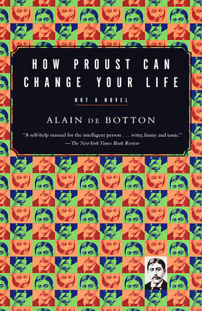 How Proust Can Change Your Life by Alain De Botton