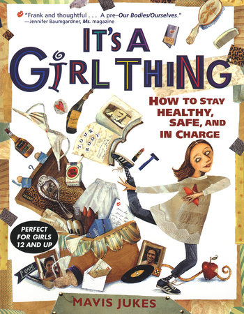 It's a Girl Thing: How to Stay Healthy, Safe and in Charge by Mavis Jukes